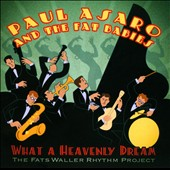 Paul Asaro and the Fat Babies: What a Heavenly Dream: The Fats Waller Rhythm Project *