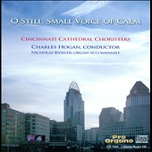 O Still Small Voice of Calm - works for chorus by Halley, Walton, Hailstrok, Proulx, Eyerly, Weelkes et al. / Cincinnati Cathedral Choristers
