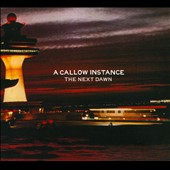 A Callow Instance: The  Next Dawn [Digipak]