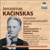 Jeronimas Kacinskas (1907-2005): Nonet; String Quartet no. 3; Chamber Fantasy; Reflections / various artists