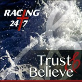 Racing 24/7: Trust & Believe [Single]