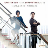 Signs, Games and Messages: Violin Sonatas by Janacek, Bartok, Kurtag / Jennifer Koh, violin; Shai Wosner, piano
