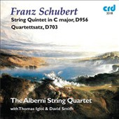 Franz Schubert: String Quintet, D. 956; Quartettsatz, D. 703 / Thomas Igloi: second cello; Alberni String Quartet