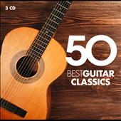 50 Best Guitar Classics - various composers / Sharon Isbin; Andrés Segovia; Julian Bream; Manuel Barrueco; Turibio Santos; Angel Romero; and many more [3 CDs]