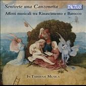 Sentirete una Canzonetta - Musical 'Affetti' of the Renaissance and Baroque period: works by di Foggia; del Biado, Falconieri, Sances, Calestani, Merula, Possenti, Falconieri / In Tabernae Music