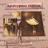 Barbara White: Apocryphal Stories