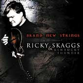 Ricky Skaggs/Ricky Skaggs & Kentucky Thunder: Brand New Strings