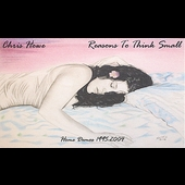 Chris Howe: Reasons to Think Small: Home Demos 1995-2004