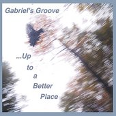 Gabriel's Groove: ...Up to a Better Place