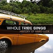 The Whole Tribe Sings: History of Hard Luck