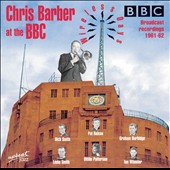 Chris Barber (1~Trombone): At the BBC Wireless Days 1961-62