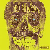 Lord Newborn & the Magic Skulls: Lord Newborn & the Magic Skulls