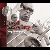Fred Wesley: With a Little Help from My Friends