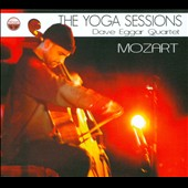 The Yoga Sessions: Mozart / Dave Eggar Qrt