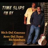 Rich Delgrosso/John Del Toro Richardson: Time Slips on By [Digipak]