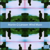 Martin Q. Larsson: Music for Winds / Stockholm Saxophne Quartet; Jonas Augutsson, flute