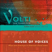 House of Voices: More New Directions in American Choral Music - works by Yu-Hui Chang, Ted Hearne, Donald Crockett, Eric Moe, Wayne Peterson, Mark Winges / Volti San Francisco