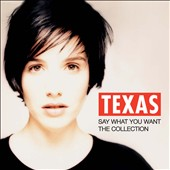 Texas (Scotland): Say What You Want: The Collection *