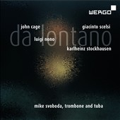 Da Lontano - Music of Scelsi, Cage, Stockhausen & Nono / Michael Svoboda, trombone and tuba; Holger Stenschke, live electronics