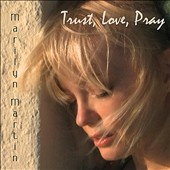 Marilyn Martin: Trust Love Pray