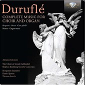 Maurice Duruflé (1902-1986): Complete Music for Choir and Organ / Adriano Falcioni, organ; Choir of Leeds Cathedral