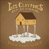 Les Claypool's Duo De Twang: Four Foot Shack [Digipak]