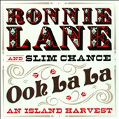 Ronnie Lane/Ronnie Lane & Slim Chance: Ooh La La: An Island Harvest *