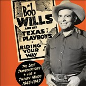 Bob Wills and His Texas Playboys: Riding Your Way: The Lost Transcriptions for Tiffany Music 1946-1947 [Digipak] *