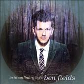 Ben Fields: Extraordinary Light