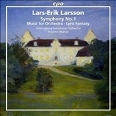 Lars-Erik Larsson: Symphony No. 1; Music for Orchestra; Lyric Fantasy / Helsingborg SO, Manze