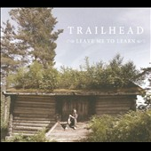 Trailhead: Leave Me to Learn [Digipak]