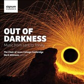 Out of Darkness: Music from Lent to Trinity - works by Byrd, Purcell, Bairstow, Laloux, Stanford, Britten, Lenglais, MacMillan, Ives, Elgar et al. / Choir of Jesus College