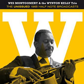 Wes Montgomery/Wynton Kelly Trio: Unissued 1965 Half Note Broadcasts