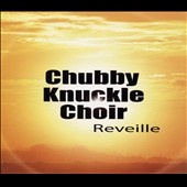Chubby Knuckle Choir: Reveille [Digipak]