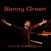 Benny Green (Piano): Live in Santa Cruz! [Digipak]