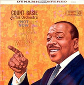 Count Basie: Not Now - I'll Tell You When