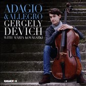 Adagio & Allegro - works for cello & piano by Schumann, Fauré, Rachmaninov, Kodaly, Mendelssohn, Saint-Saens / Gergely Devich, cello; Mária Kovalszki, piano