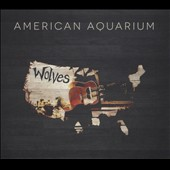 American Aquarium: Wolves [Digipak]