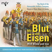 With Blood And Iron - German Military Music by Beethoven, Müller, Schubert, Meyerbeer / The Band of the Honourable Artillery Company