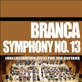 Glenn Branca: Branca: Symphony No. 13 (Hallucination City) for 100 Guitars [Digipak]