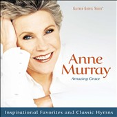 Anne Murray: Amazing Grace: Inspirational Favorites and Classics