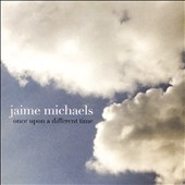 Jaime Michaels: Once Upon a Different Time [Digipak]
