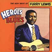 Furry Lewis: Heroes of the Blues: The Very Best of Furry Lewis [Remastered]