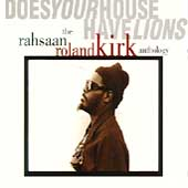 Rahsaan Roland Kirk: Does Your House Have Lions: The Rahsaan Roland Kirk Anthology [Box]