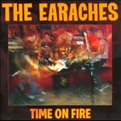 The Earaches: Time on Fire *