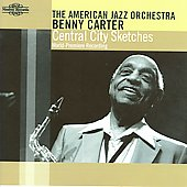 Benny Carter (Sax)/Benny Carter & The American Jazz Orchestra (Sax)/American Jazz Orchestra: Central City Sketches