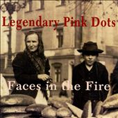 The Legendary Pink Dots: Faces in the Fire [EP] [EP]