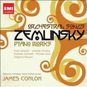 Zemlinsky: Orchestral Songs; Piano Works / Isokoski, Urmana, Schmidt, Volle, Mauser, piano