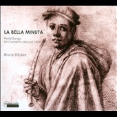 La Bella Minuta: Florid Songs for Cornetto Around 1600 / Bruce Dickey