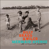 Wilco/Billy Bragg: Mermaid Avenue: The Complete Sessions [Digipak]